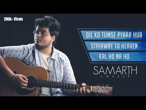 Dil Ko Tumse Pyar Hua (RHTDM) | Stairway To Heaven | Kal Ho Na Ho (Unplugged Medley) SAMARTH SWARUP