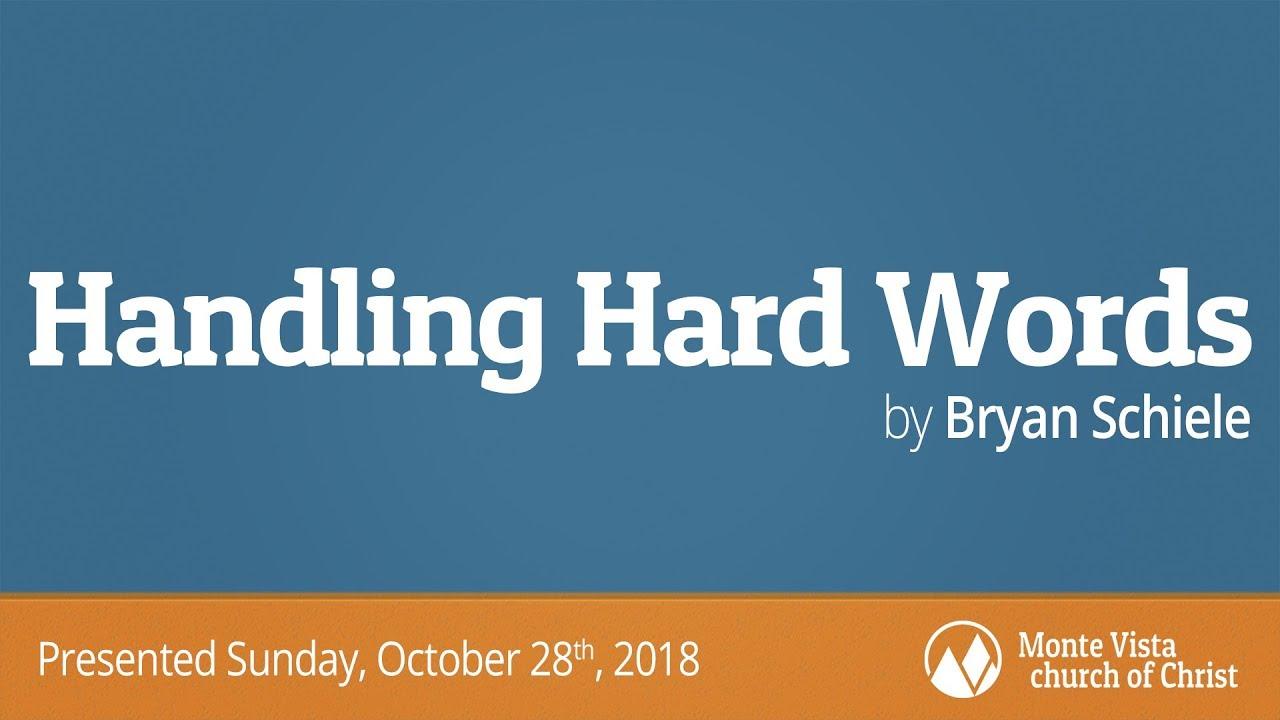 Handling Hard Words Bryan Schiele Monte Vista Church Of Christ