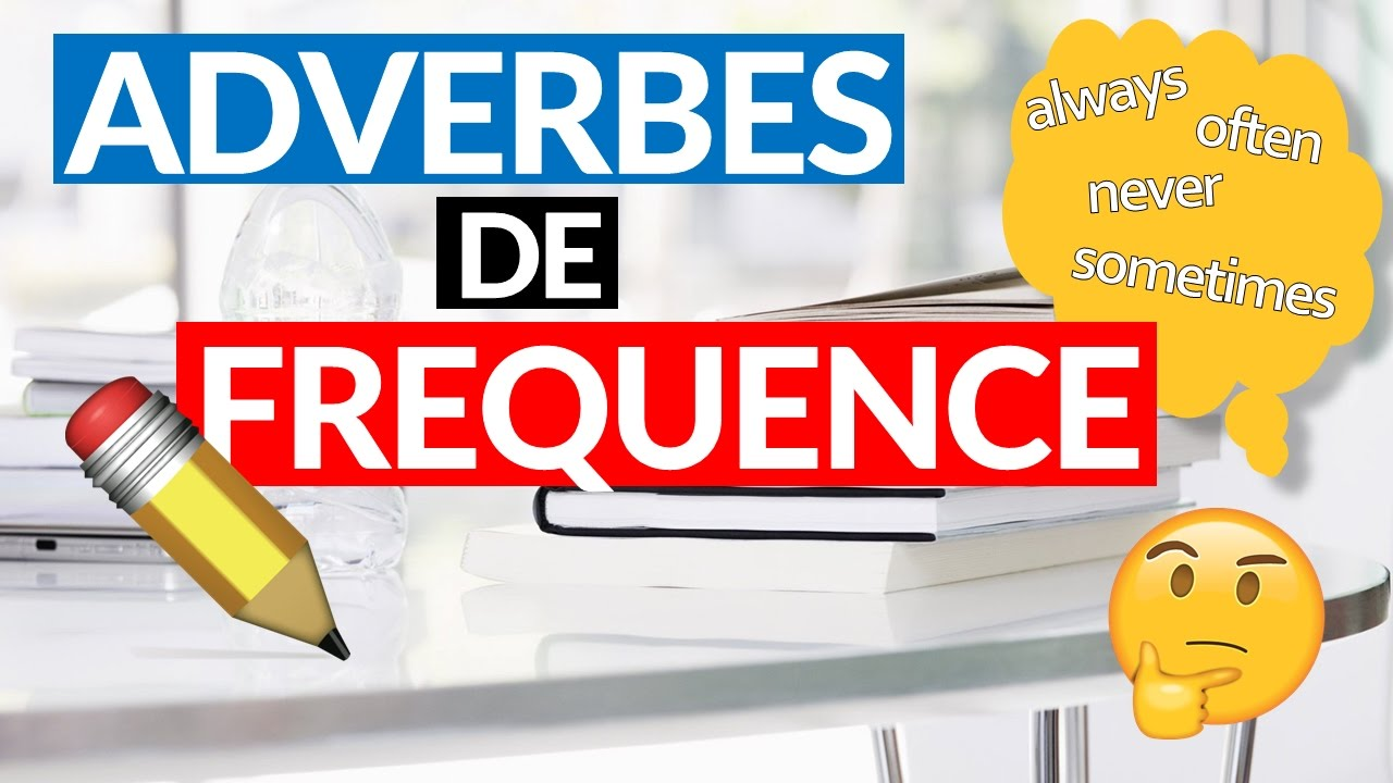 Quels Sont Les Adverbes De Frequence En Anglais Youtube