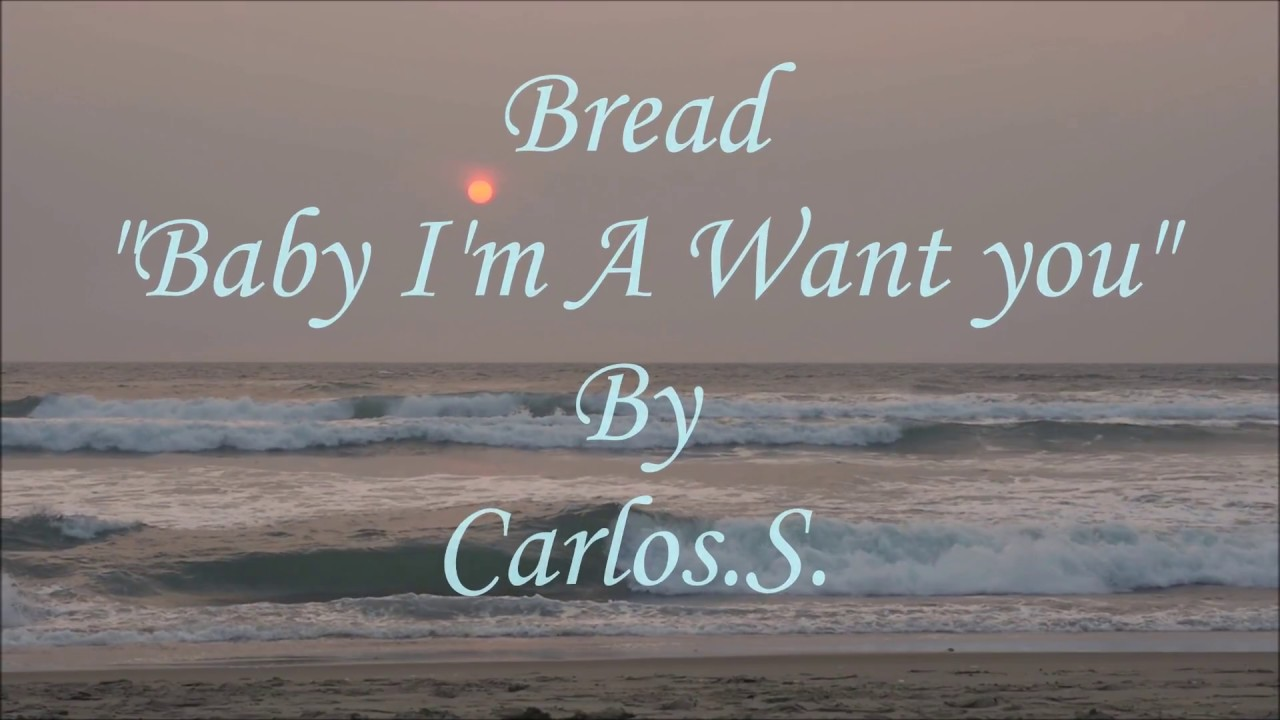 Bread - Baby I'm A Want You - Lyrics - YouTube