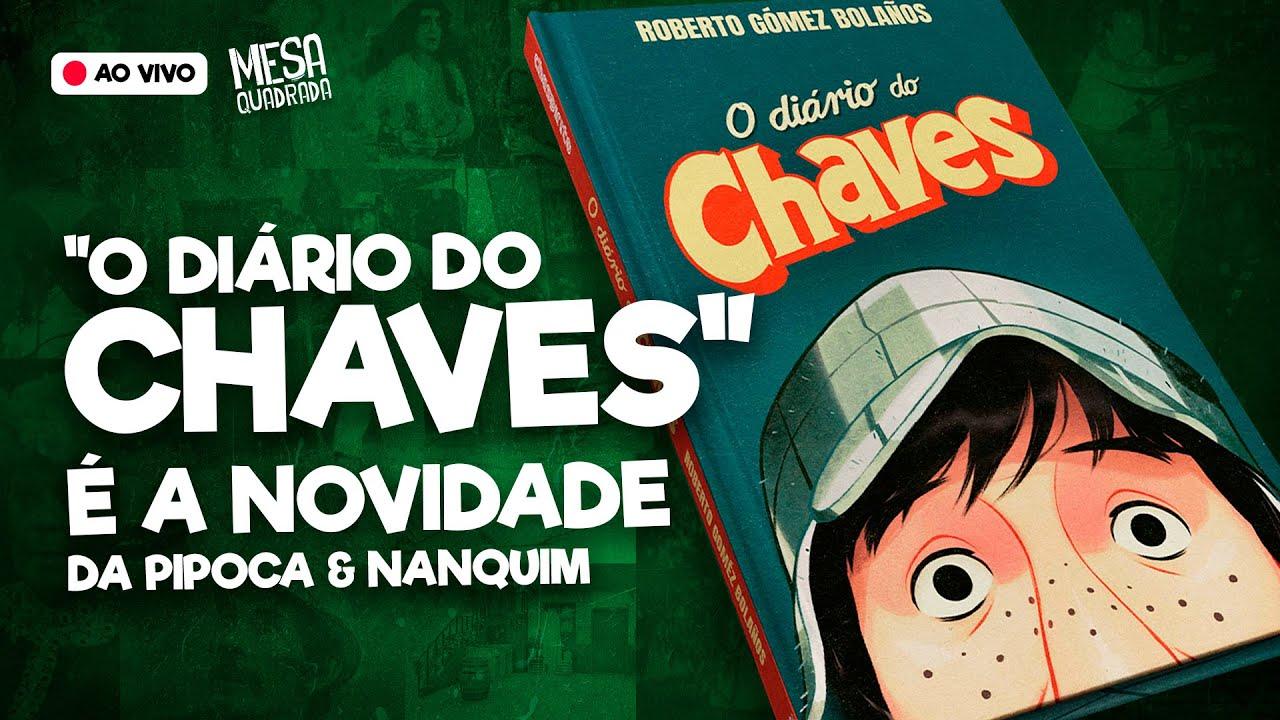 """PIPOCA & NANQUIM ANUNCIA RELANÇAMENTO DE """"O DIÁRIO DO CHAVES""""! - MESA QUADRADA #06"""