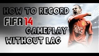 How  To Easily Record FIFA 14 GamePlay Without Lag! (works for anyother game)