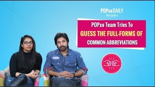 POPxo Team Tries To Guess The Full Forms Of Common Abbreviations - POPxo