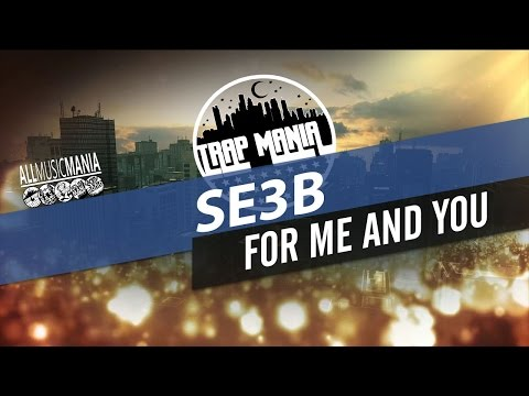 se3b - For me and you Trap Mania Exclusive