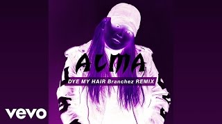 ALMA - Dye My Hair (Branchez Remix)