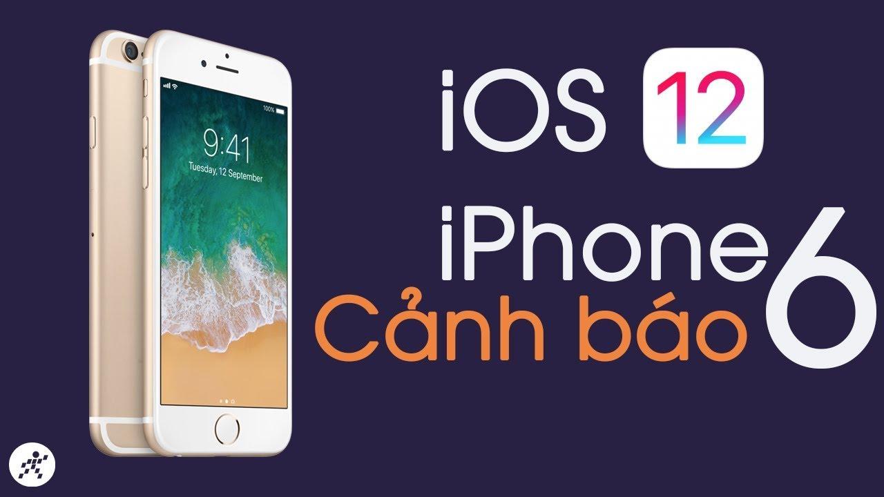 Đừng cập nhật iOS 12 cho iPhone 6 trước khi xem video này!