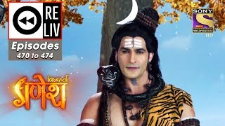 Weekly ReLIV Vighnaharta Ganesh 10th June To 14th June 2019 Episodes 470 To 474