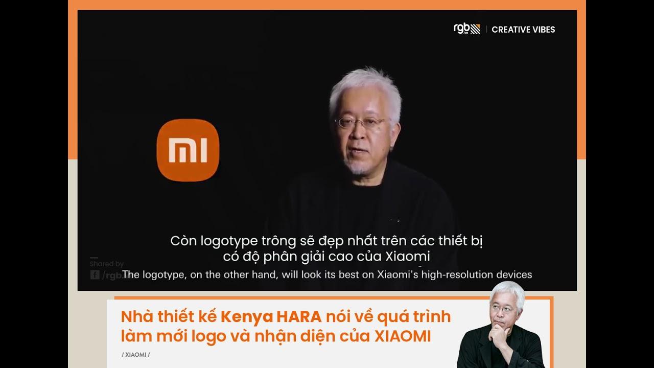Đây là lý do Logo mới của Xiaomi có giá 7 tỷ - Nhà thiết kế Kenya Hara bật mí về quá trình sáng tạo