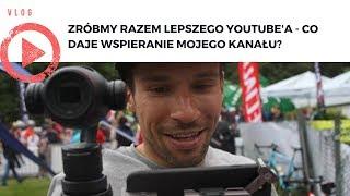 Zróbmy razem lepszego YouTube'a - co zyskujesz wspierając mój kanał?