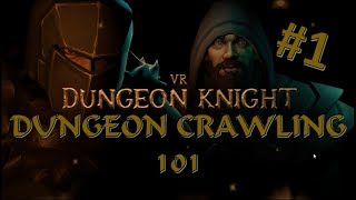 DUNGEON CRAWLING 101 - Dungeon Knight VR #1