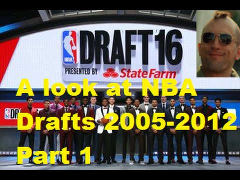 A Look At NBA Drafts From 2005-2012 Part 1