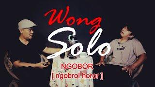 WONG SOLO - Semuanya Serba Aneh | NGOBOR [ngobrol horor] #114