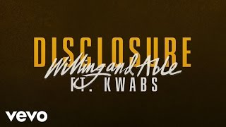 Disclosure  ft. Kwabs - Willing & Able