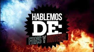 Hablemos de: Fans y Haters | LA ZONA CERO