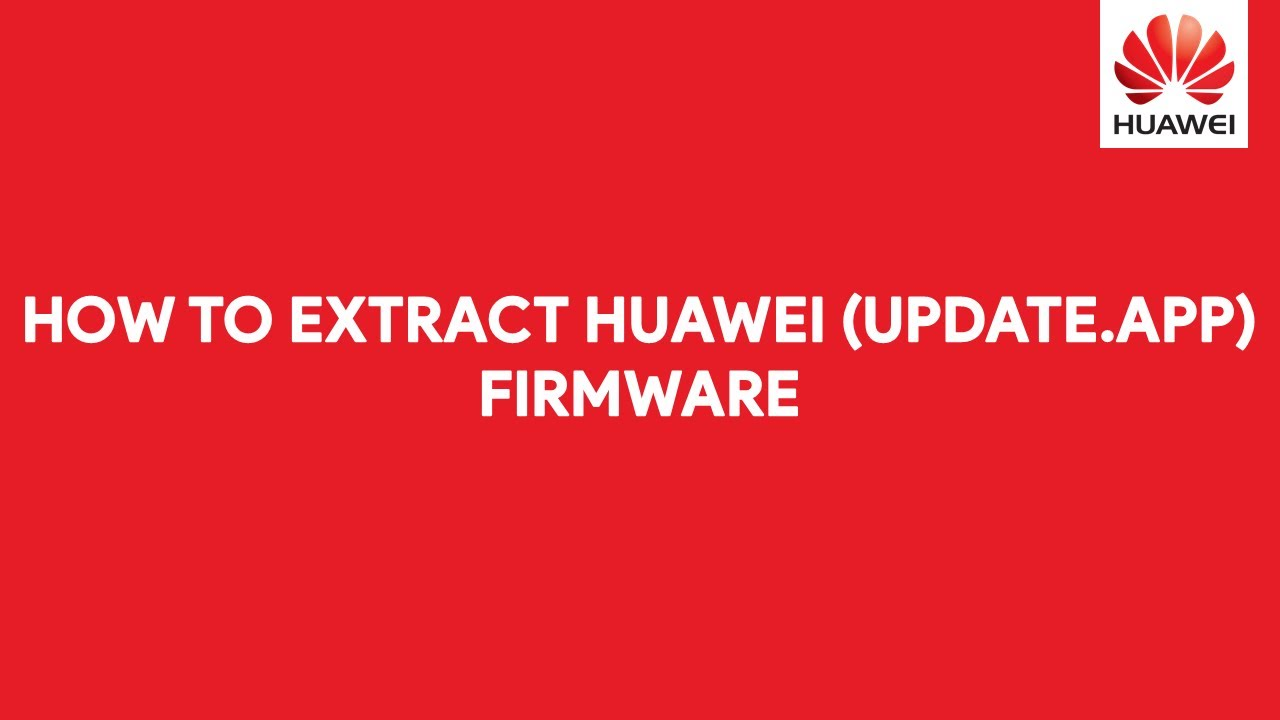 How To Extract Huawei (UPDATE APP) Firmware - [romshillzz]