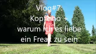 VLog #7: Kopfkino + warum ich es liebe ein Freak zu sein