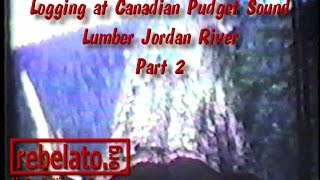Logging At Canadian Pudget Sound Lumber Jordan River Part 2