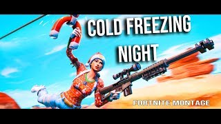 Fortnite Montage - Cold Freezing Night