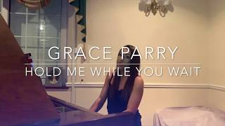 Hold Me While You Wait - Lewis Capaldi - Grace Parry Cover Video