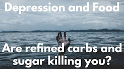 Depression and Food: Are refined carbs and sugar killing you?