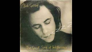 Bob Geldof - The Great Song Of Indifference - 1990