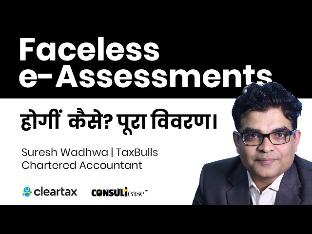 Faceless e-Assessments होगीं कैसे? पूरा विवरण - Suresh Wadhwa | TaxBulls | ConsultEase with ClearTax