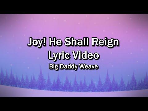 Joy He Shall Reign Lyrics Video Big Daddy Weave