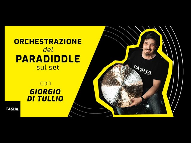 Orchestrazione del paradiddle sul set - Giorgio Di Tullio |  Pasha Cymbals