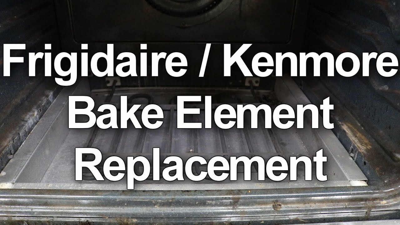 Frigidaire Kenmore Oven Not Heating Bake Element Replacement You