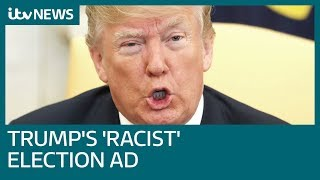Donald Trump's mid-term ad branded 'racist' and 'fearmongering' | ITV News