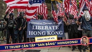 CTM #76   TT TRUMP TỪNG CỨU HONGKONG TRƯỚC 1 TRIỆU QUÂN ĐẠI LỤC & NGÃ RẼ DỰ LUẬT HONGKONG!