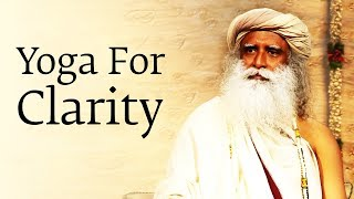 Yoga For Clarity - Sadhguru on Focus, Success & Inner Vision