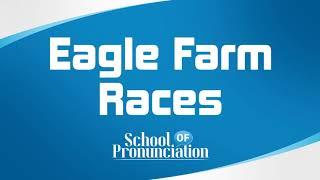Learn How To Pronounce Eagle Farm Races