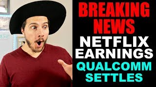 Breaking News! Netflix Reports Earnings! Qualcomm settles with Apple!