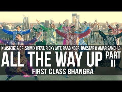 All The Way Up - Klasikhz & Dr. Srimix (ft. Various Artists) || First Class Bhangra