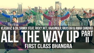 All The Way Up - Klasikhz & Dr. Srimix (ft. Various Artists) || First Class Bhangra