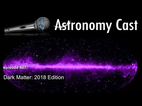 Astronomy Cast 487: Dark Matter, 2018 Edition