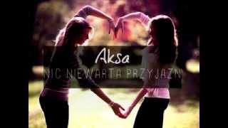 Aksa-Nic Nie Warta Przyjaźń(2013)