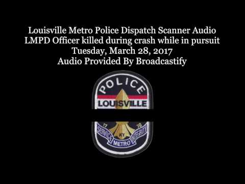 Louisville Metro Police Dispatch Scanner Audio LMPD Officer killed during crash while in pursuit