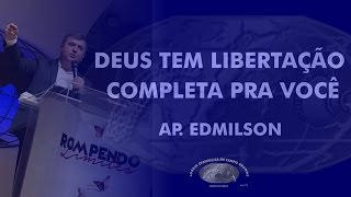 Deus Tem Libertação Completa Pra Você - Ap. Edmilson -  DOM - 10H - IECG