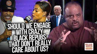 Should We Engage w/ Crazy Black Repubs? Roland Rips Candace Owens, Others Who Don't Care About Us