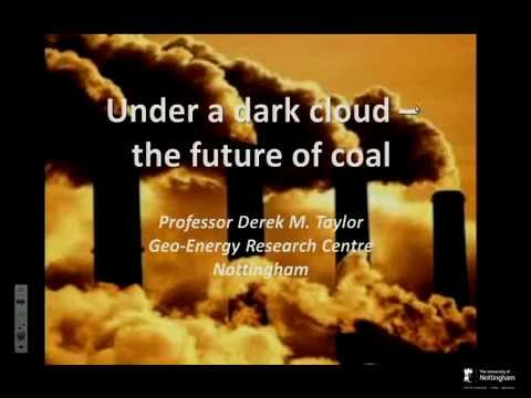Under a dark cloud - the future of coal. By Prof. Derek Taylor