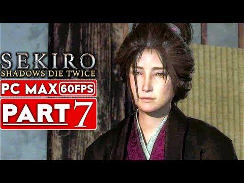 SEKIRO SHADOWS DIE TWICE Gameplay Walkthrough Part 7 [1080p HD 60FPS PC MAX] - No Commentary