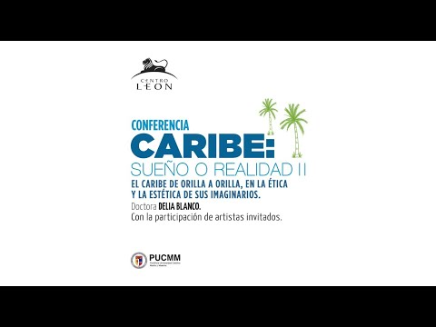 Conferencia | Caribe: sueño o realidad II