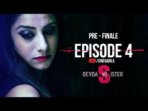 Devdas Ki Sister | Episode 4 | Pre Finale | Web Series | Cineqabila