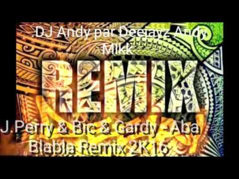 J.Perry & Bic & Gardy - Aba Blabla Remix 2K16