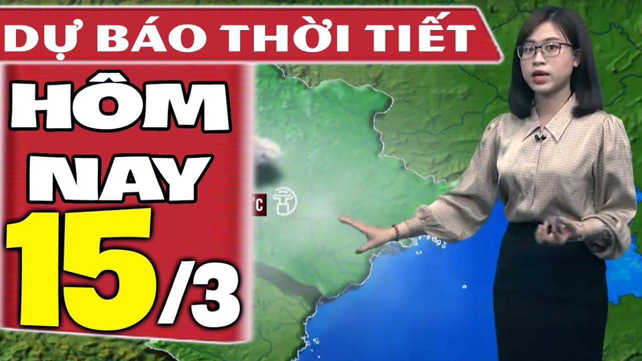 Dự báo thời tiết hôm nay mới nhất ngày 15/3/2021 | Dự báo thời tiết 3 ngày tới | Thông tin thời tiết hôm nay và ngày mai