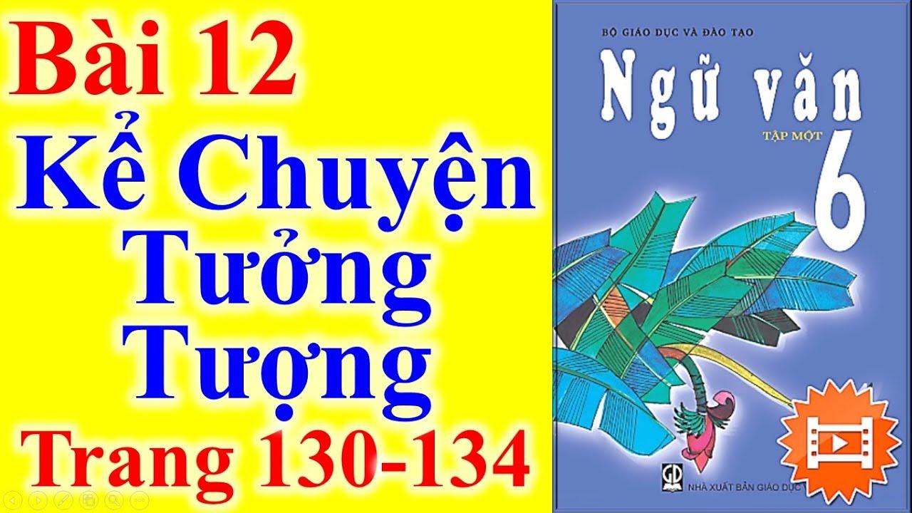 Ngữ Văn Lớp 6 Bài 12 – Kể Chuyện Tưởng Tượng – Trang 130 – 134