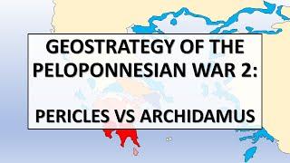 Geostrategy of the Peloponnesian War 2: Pericles vs Archidamus