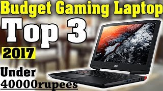 Top 3 Gaming Laptops Under Rs 40000 (2017) - Best value for money